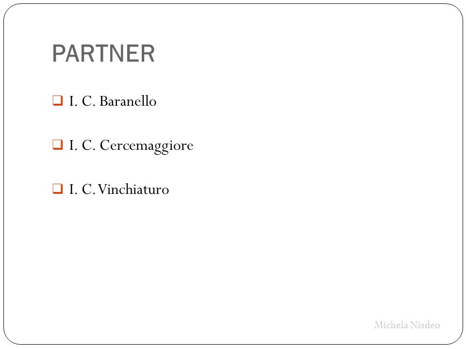 PARTNER  I. C. Baranello  I. C. Cercemaggiore  I. C. Vinchiaturo Michela Nisdeo