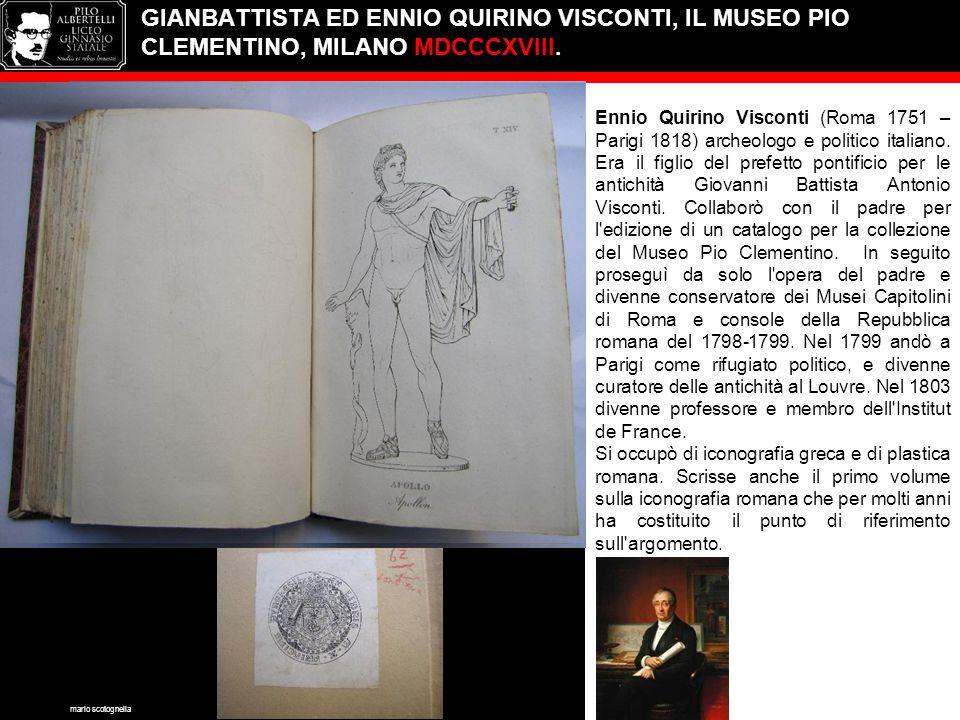GIANBATTISTA ED ENNIO QUIRINO VISCONTI, IL MUSEO PIO CLEMENTINO, MILANO MDCCCXVIII. Ennio Quirino Visconti (Roma 1751 – Parigi 1818) archeologo e poli
