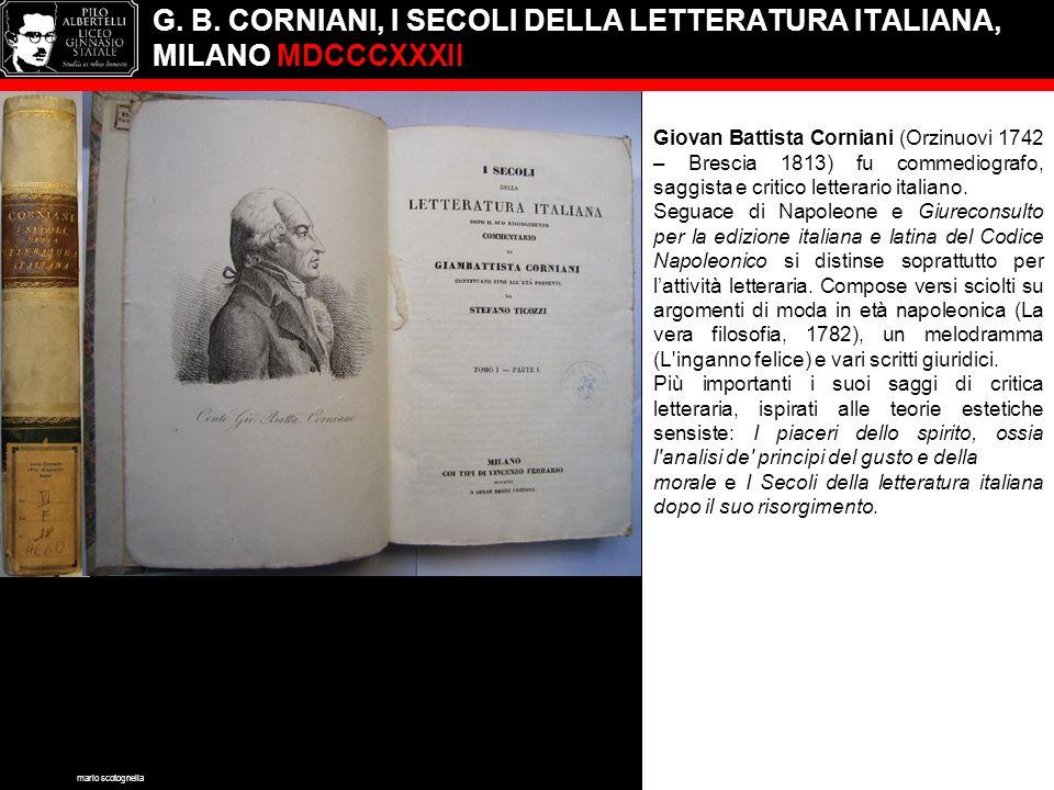G. B. CORNIANI, I SECOLI DELLA LETTERATURA ITALIANA, MILANO MDCCCXXXII Giovan Battista Corniani (Orzinuovi 1742 – Brescia 1813) fu commediografo, sagg