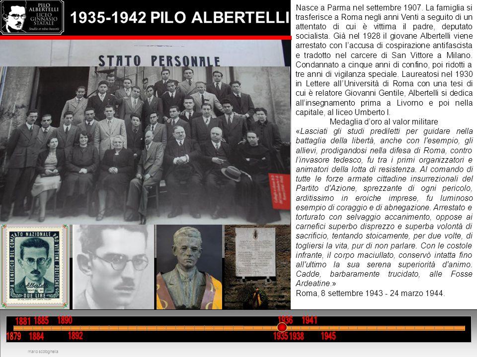 1935-1942 PILO ALBERTELLI Nasce a Parma nel settembre 1907. La famiglia si trasferisce a Roma negli anni Venti a seguito di un attentato di cui è vitt