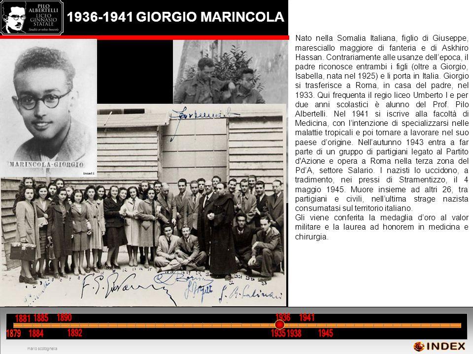 1936-1941 GIORGIO MARINCOLA Nato nella Somalia Italiana, figlio di Giuseppe, maresciallo maggiore di fanteria e di Askhiro Hassan. Contrariamente alle