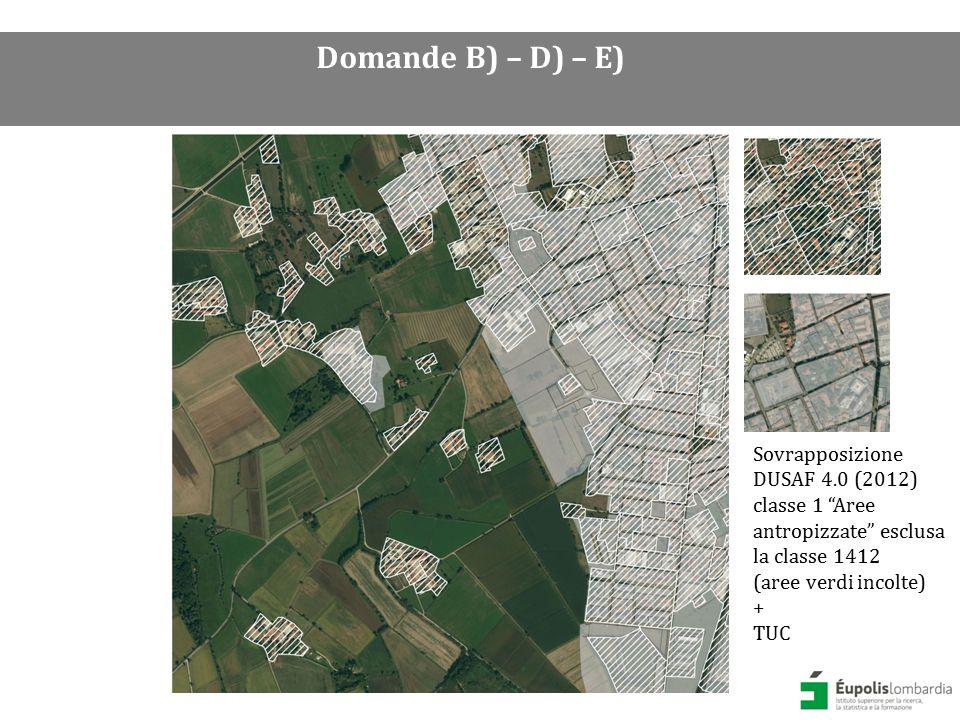 Sovrapposizione DUSAF 4.0 (2012) classe 1 Aree antropizzate esclusa la classe 1412 (aree verdi incolte) + TUC AT del DP del PGT Domande B) – D) – E)