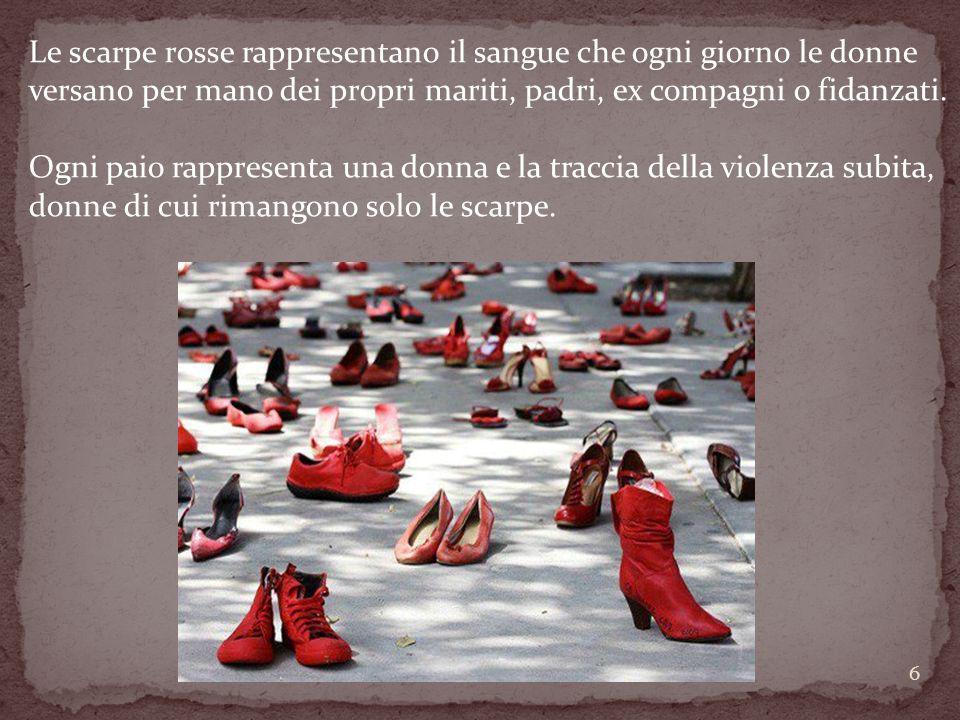 Le scarpe rosse rappresentano il sangue che ogni giorno le donne versano per mano dei propri mariti, padri, ex compagni o fidanzati. Ogni paio rappres