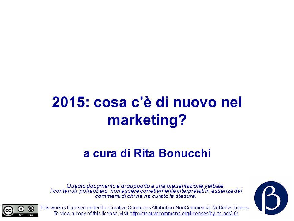 2015: cosa c'è di nuovo nel marketing? a cura di Rita Bonucchi Questo documento è di supporto a una presentazione verbale. I contenuti potrebbero non