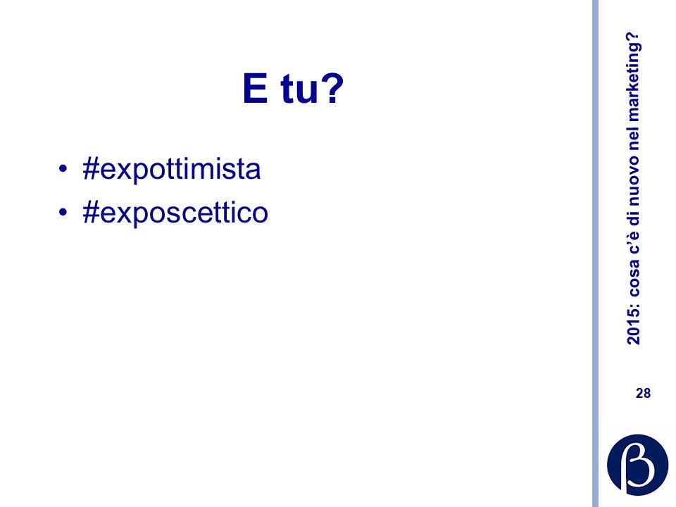 2015: cosa c'è di nuovo nel marketing? 28 E tu? #expottimista #exposcettico