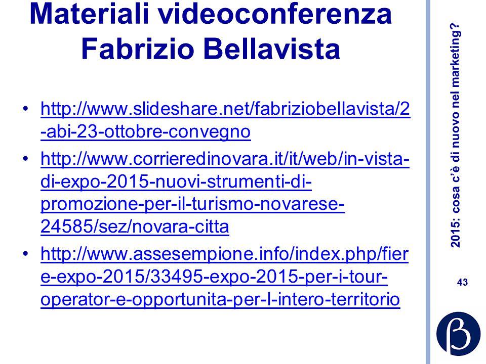 2015: cosa c'è di nuovo nel marketing? 43 Materiali videoconferenza Fabrizio Bellavista http://www.slideshare.net/fabriziobellavista/2 -abi-23-ottobre