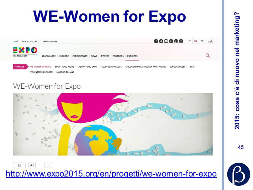 2015: cosa c'è di nuovo nel marketing? 45 WE-Women for Expo http://www.expo2015.org/en/progetti/we-women-for-expo