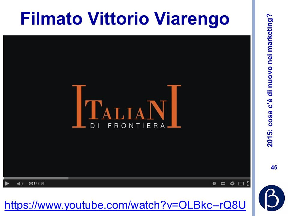 2015: cosa c'è di nuovo nel marketing? 46 Filmato Vittorio Viarengo https://www.youtube.com/watch?v=OLBkc--rQ8U