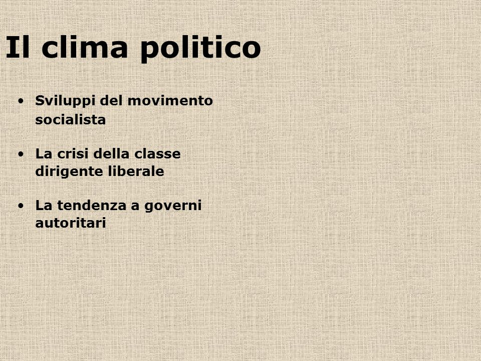 Il clima politico Sviluppi del movimento socialista La crisi della classe dirigente liberale La tendenza a governi autoritari