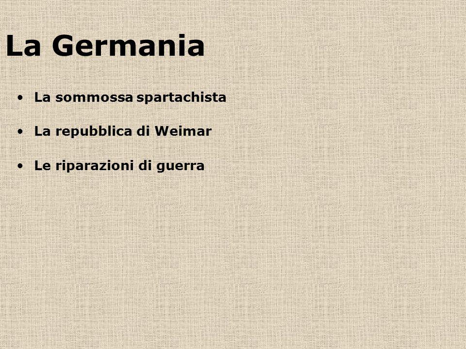La Germania La sommossa spartachista La repubblica di Weimar Le riparazioni di guerra