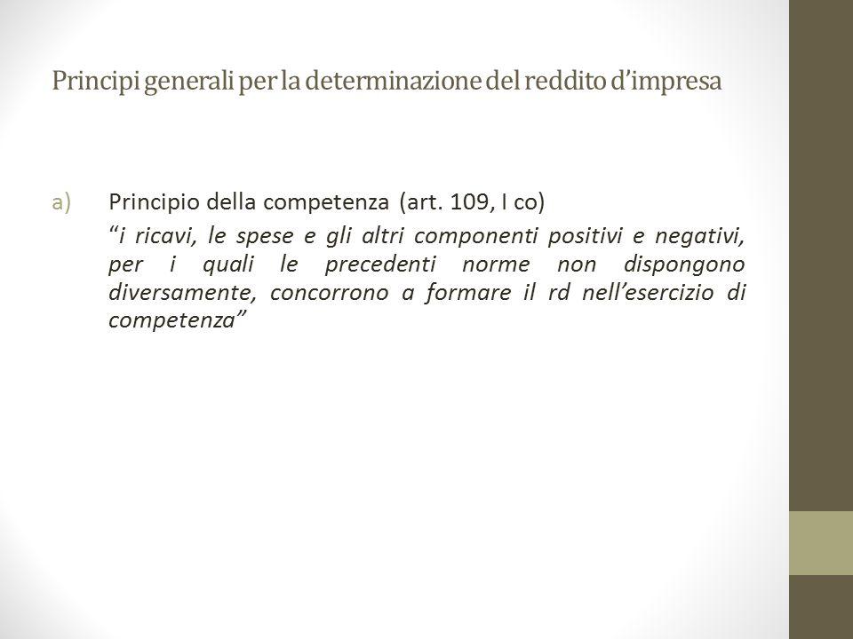 """Principi generali per la determinazione del reddito d'impresa a)Principio della competenza (art. 109, I co) """"i ricavi, le spese e gli altri componenti"""