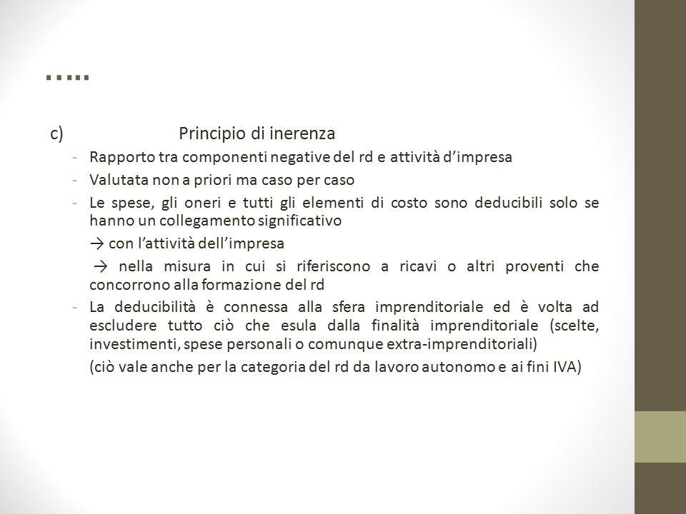 ….. c) Principio di inerenza -Rapporto tra componenti negative del rd e attività d'impresa -Valutata non a priori ma caso per caso -Le spese, gli oner