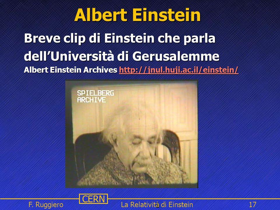Name Event Date Name Event Date 17 CERN F. Ruggiero à La Relatività di Einstein17 Albert Einstein Breve clip di Einstein che parla dell'Universit di G