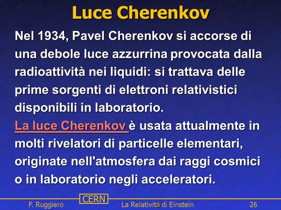 Name Event Date Name Event Date 26 CERN F. Ruggiero à La Relatività di Einstein26 Luce Cherenkov Nel 1934, Pavel Cherenkov si accorse di una debole lu