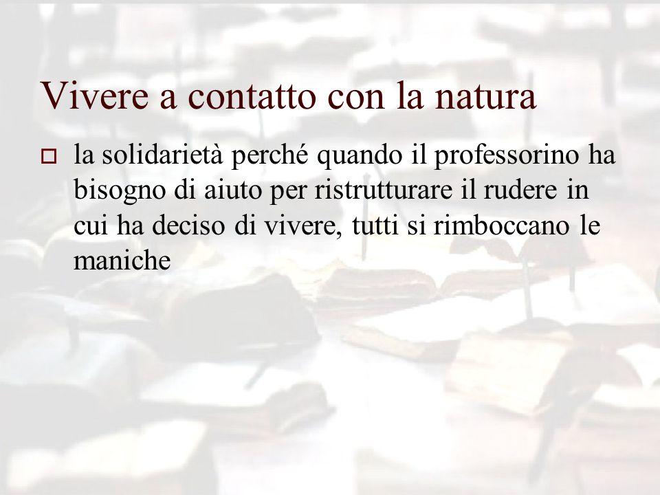 Vivere a contatto con la natura  la solidarietà perché quando il professorino ha bisogno di aiuto per ristrutturare il rudere in cui ha deciso di vivere, tutti si rimboccano le maniche