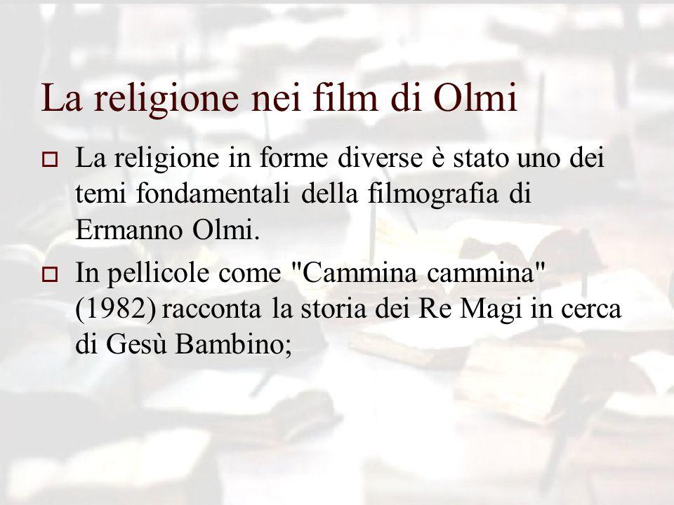 La religione nei film di Olmi  La religione in forme diverse è stato uno dei temi fondamentali della filmografia di Ermanno Olmi.