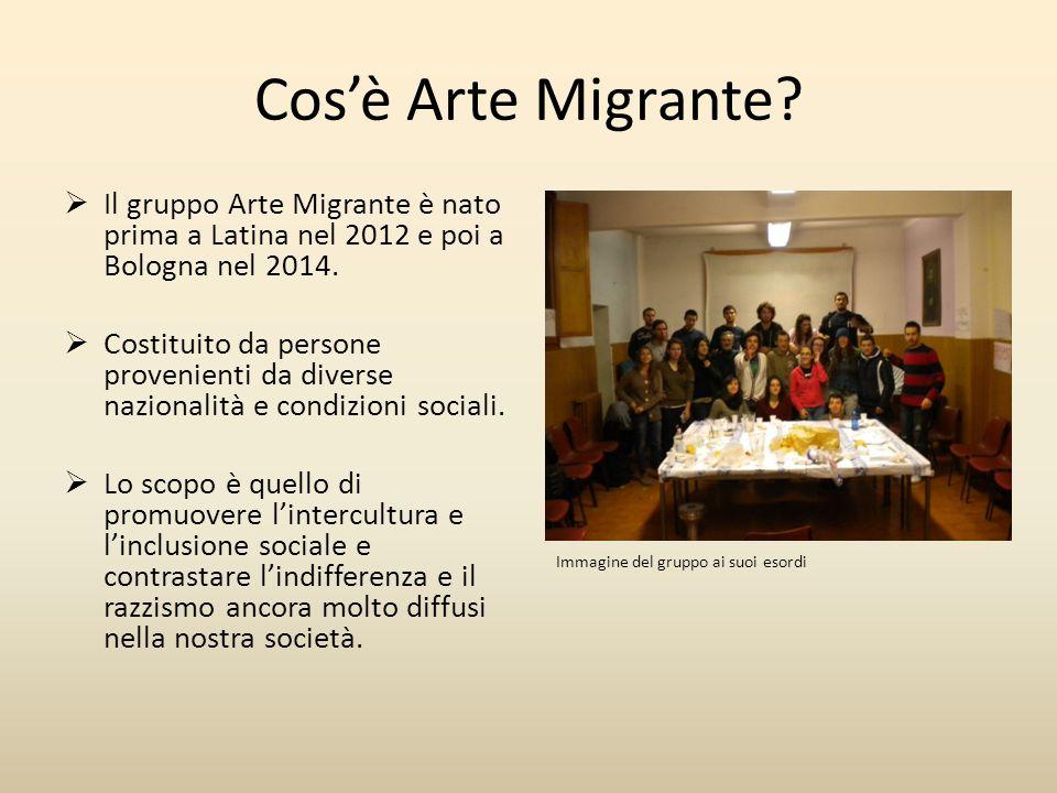 Cos'è Arte Migrante?  Il gruppo Arte Migrante è nato prima a Latina nel 2012 e poi a Bologna nel 2014.  Costituito da persone provenienti da diverse