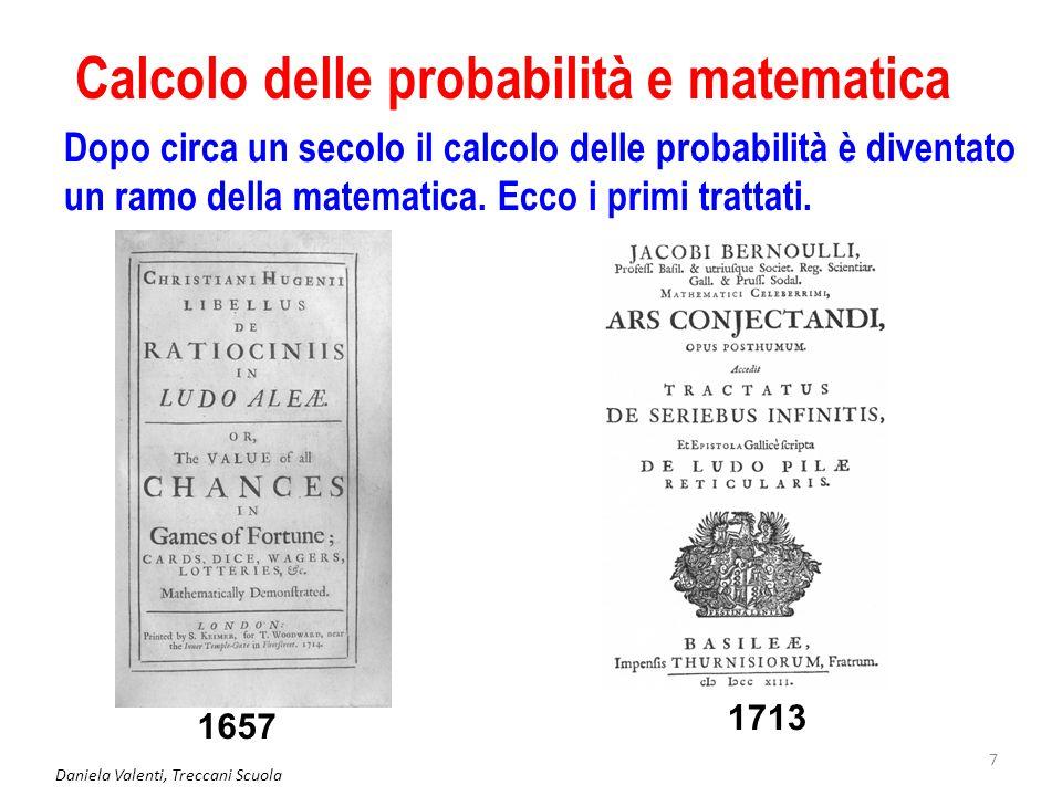 Daniela Valenti, Treccani Scuola 8 Probabilità, monete e dadi I primi trattati introducono la probabilità a partire dal lancio di monete o di dadi.