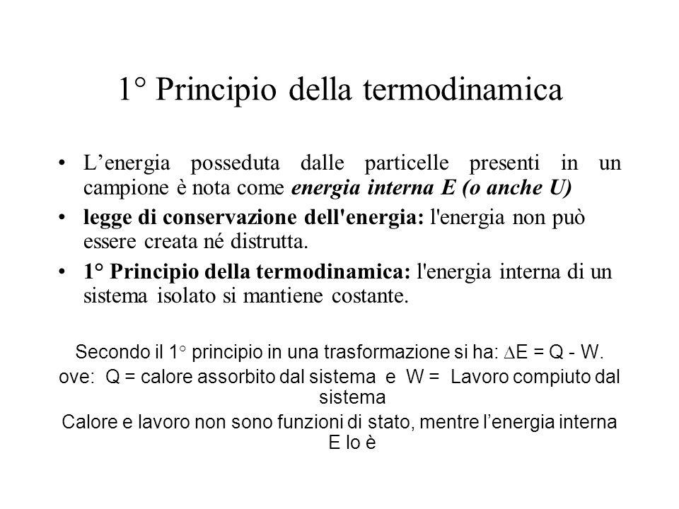 1° Principio della termodinamica L'energia posseduta dalle particelle presenti in un campione è nota come energia interna E (o anche U) legge di conse