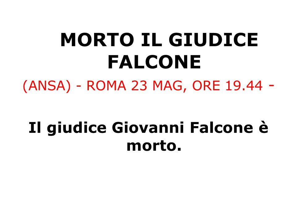 M ORTO IL GIUDICE FALCONE (ANSA) - ROMA 23 MAG, ORE 19.44 - Il giudice Giovanni Falcone è morto.
