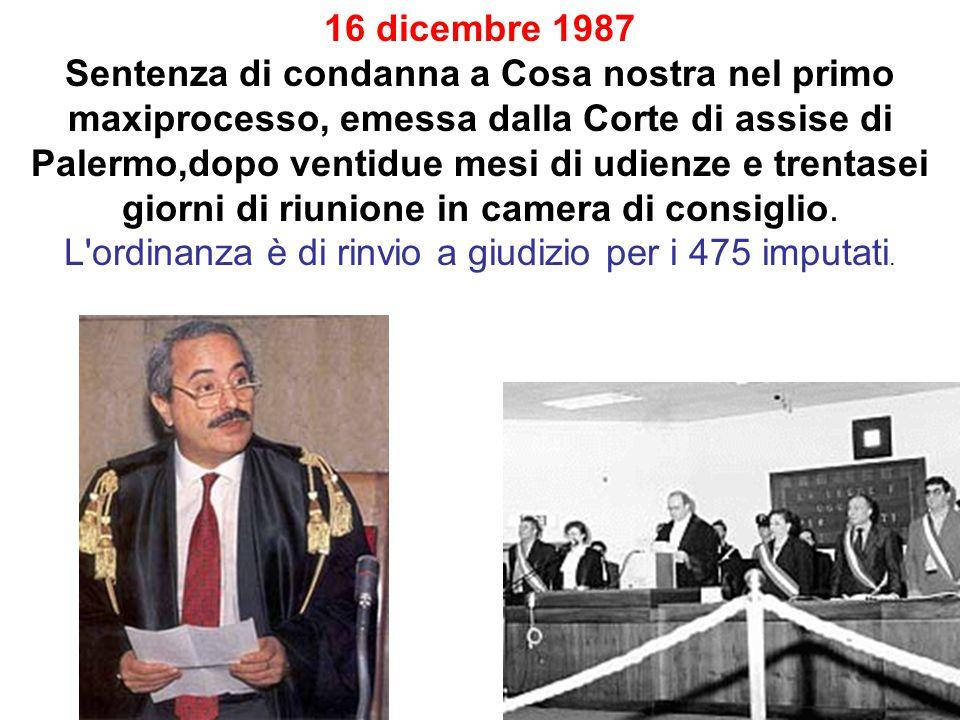 16 dicembre 1987 Sentenza di condanna a Cosa nostra nel primo maxiprocesso, emessa dalla Corte di assise di Palermo,dopo ventidue mesi di udienze e tr