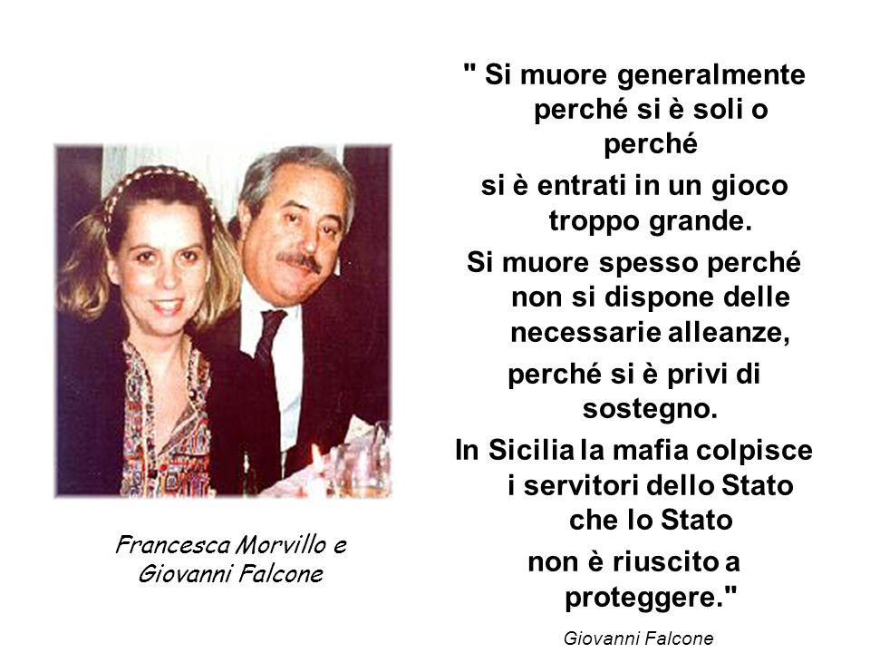 Francesca Morvillo e Giovanni Falcone Si muore generalmente perché si è soli o perché si è entrati in un gioco troppo grande.