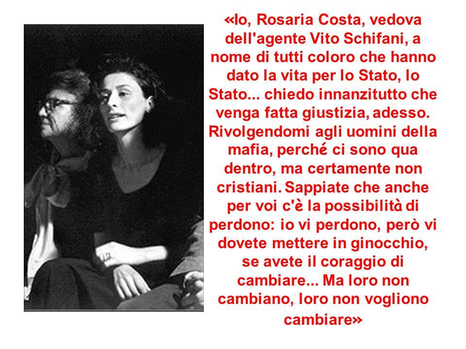 « Io, Rosaria Costa, vedova dell'agente Vito Schifani, a nome di tutti coloro che hanno dato la vita per lo Stato, lo Stato... chiedo innanzitutto che