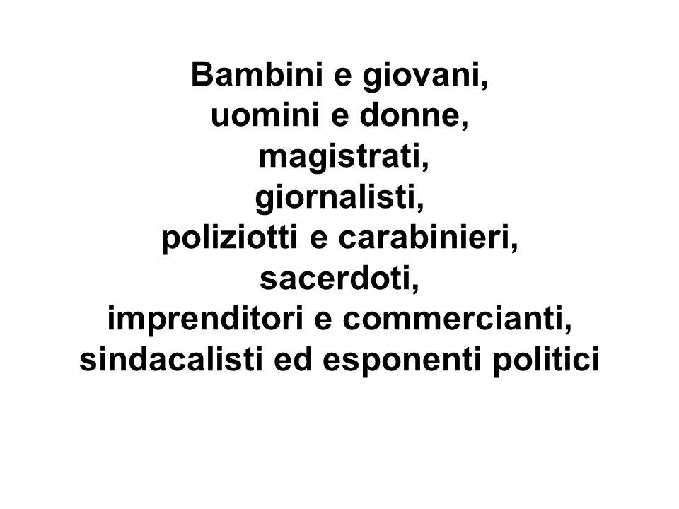 Bambini e giovani, uomini e donne, magistrati, giornalisti, poliziotti e carabinieri, sacerdoti, imprenditori e commercianti, sindacalisti ed esponenti politici