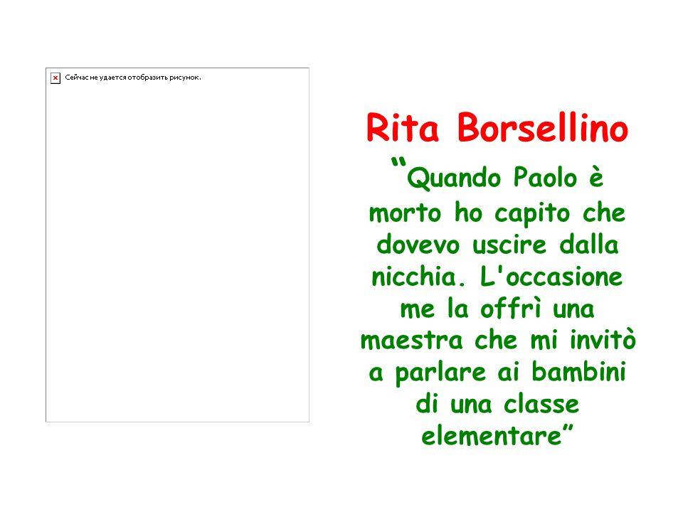 """Rita Borsellino """" Quando Paolo è morto ho capito che dovevo uscire dalla nicchia. L'occasione me la offrì una maestra che mi invitò a parlare ai bambi"""