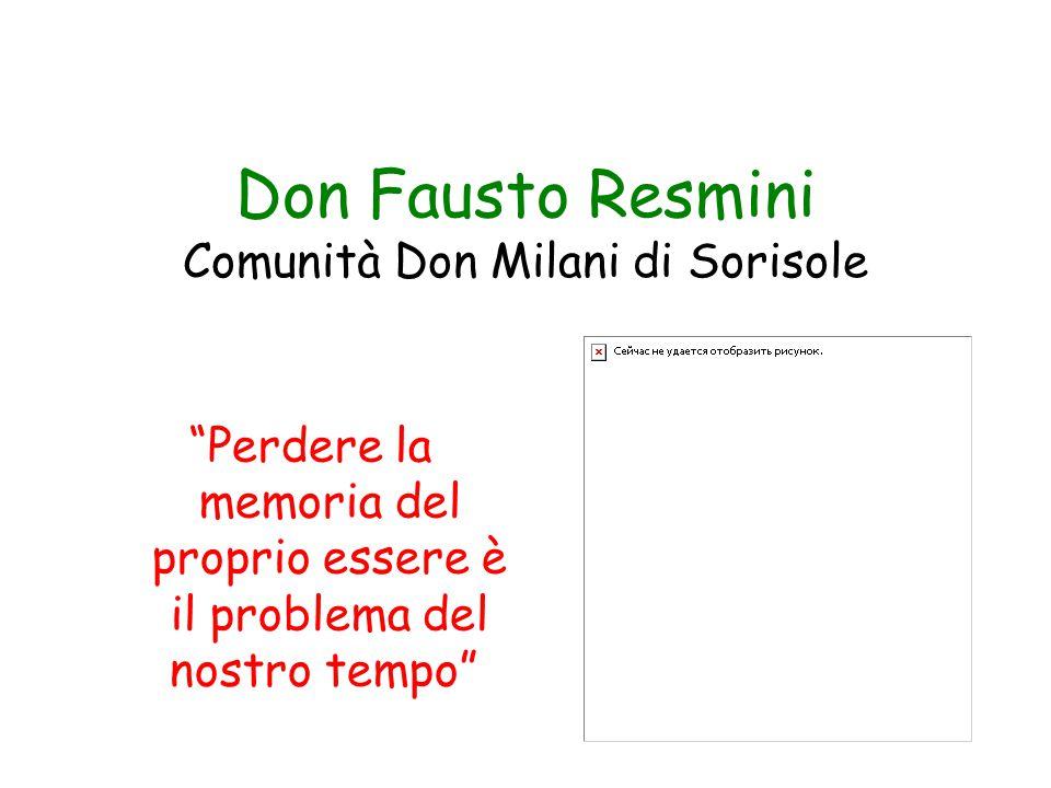 Don Fausto Resmini Comunità Don Milani di Sorisole Perdere la memoria del proprio essere è il problema del nostro tempo