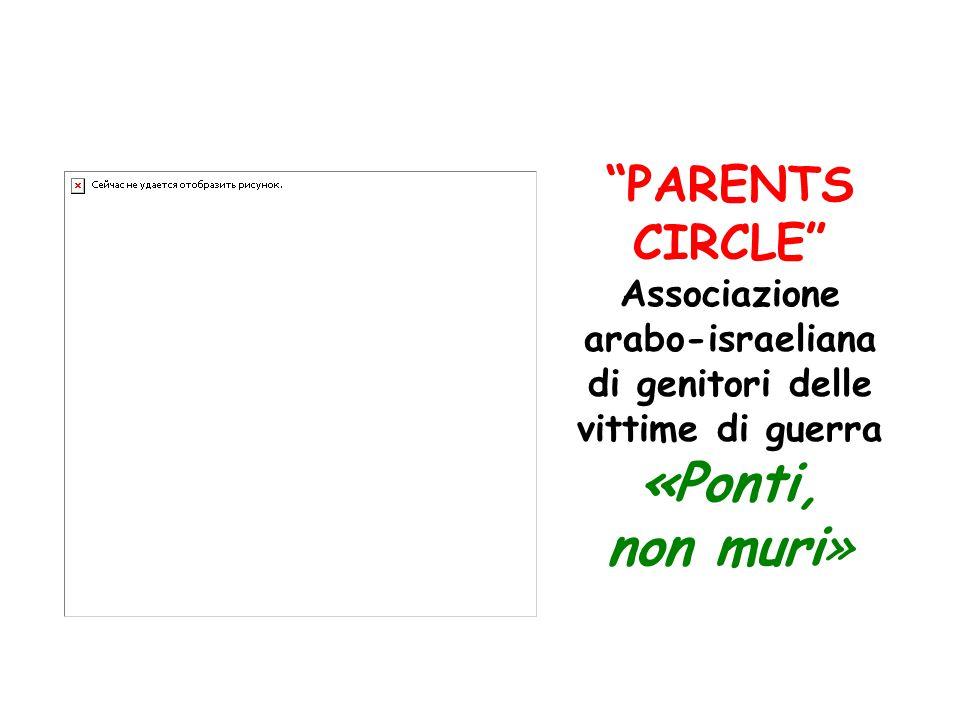 PARENTS CIRCLE Associazione arabo-israeliana di genitori delle vittime di guerra «Ponti, non muri»