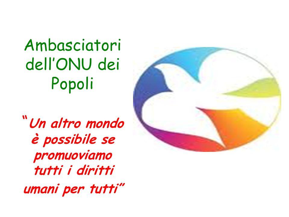 Ambasciatori dell'ONU dei Popoli Un altro mondo è possibile se promuoviamo tutti i diritti umani per tutti