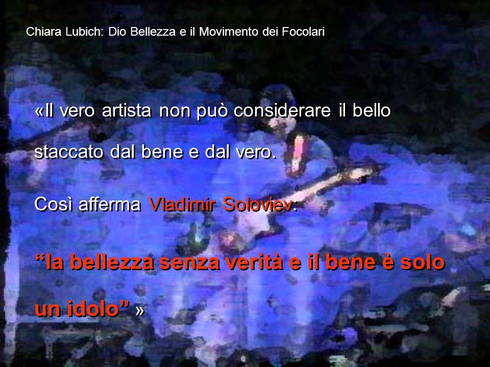 Chiara Lubich: Dio Bellezza e il Movimento dei Focolari «Il vero artista non può considerare il bello staccato dal bene e dal vero.