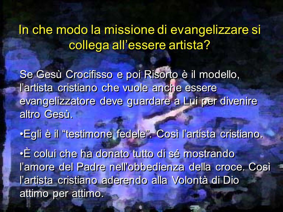 In che modo la missione di evangelizzare si collega all'essere artista.