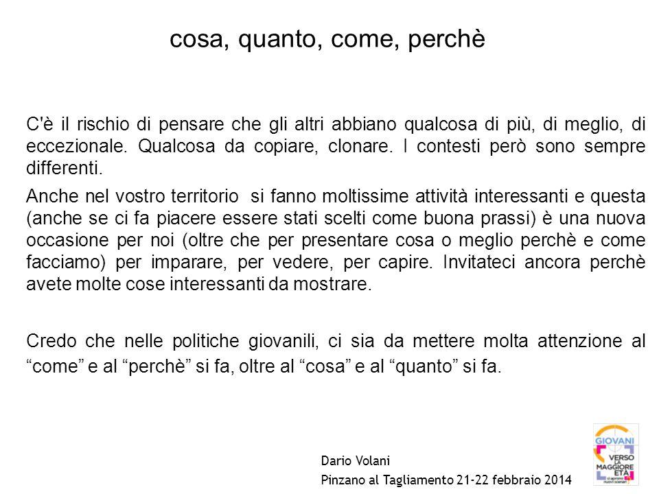 Dario Volani Pinzano al Tagliamento 21-22 febbraio 2014 C è il rischio di pensare che gli altri abbiano qualcosa di più, di meglio, di eccezionale.