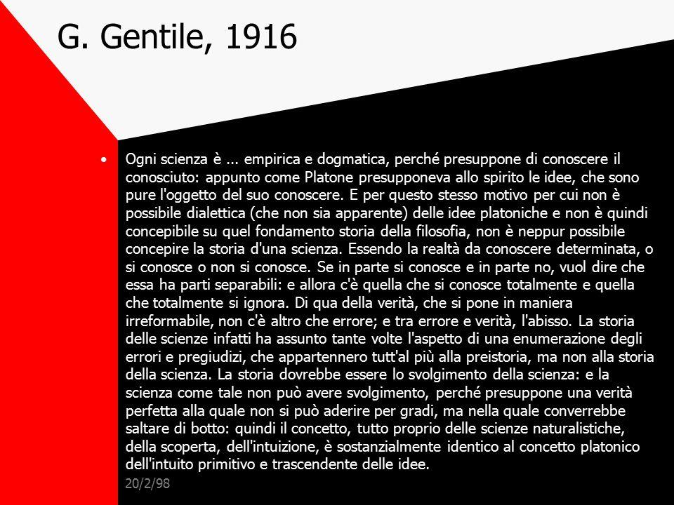 20/2/98 Visione idealista Affermazione del positivismo in Italia negli anni '70 dell'800. Nel 1866 nasce Croce e nel 1875 Gentile: entrambi si formano
