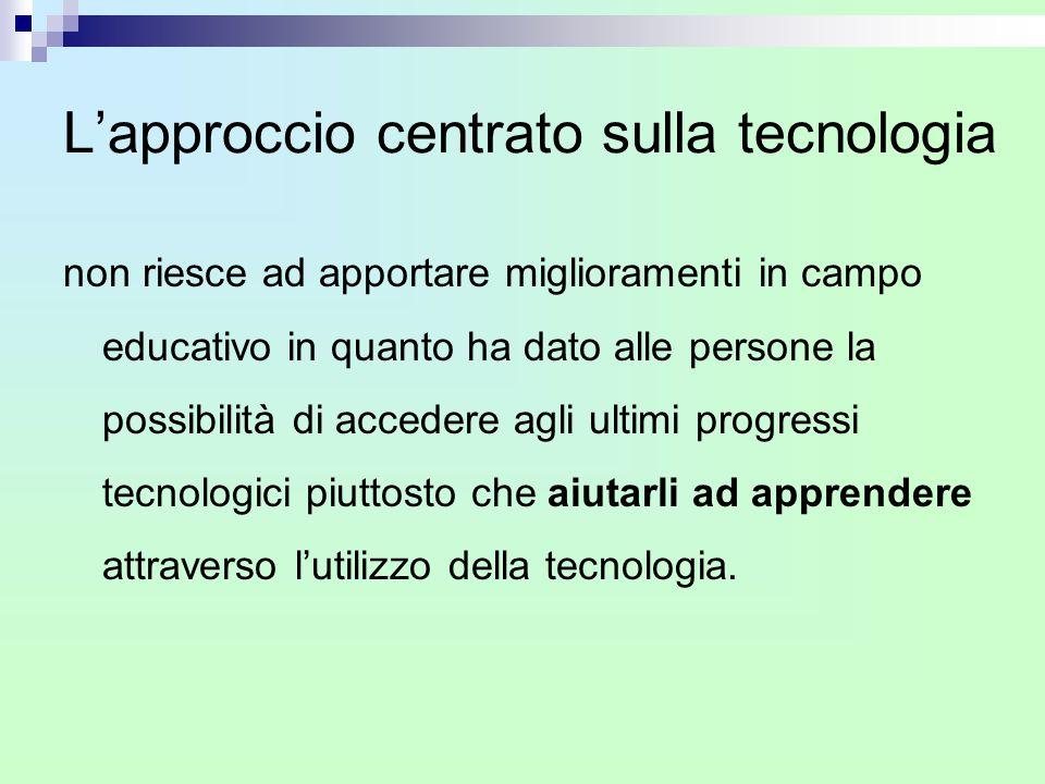 L'approccio centrato sulla tecnologia non riesce ad apportare miglioramenti in campo educativo in quanto ha dato alle persone la possibilità di accede