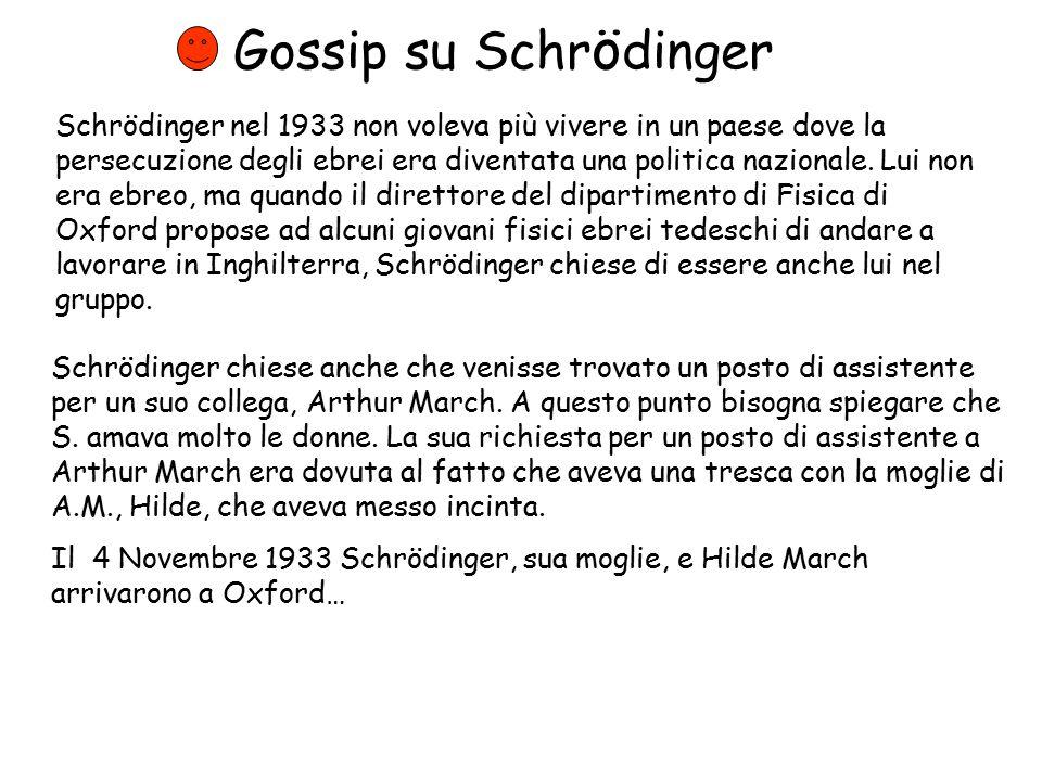 Gossip su Schr ö dinger Schrödinger nel 1933 non voleva più vivere in un paese dove la persecuzione degli ebrei era diventata una politica nazionale.