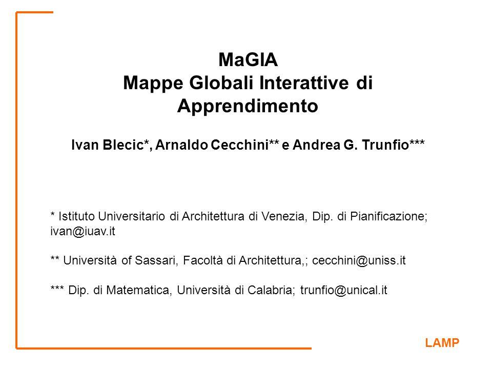 LAMP MaGIA – Mappe Globali Interattive di Apprendimento MaGIA Mappe Globali Interattive di Apprendimento Ivan Blecic*, Arnaldo Cecchini** e Andrea G.