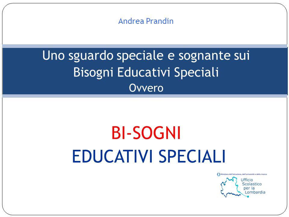 Andrea Prandin Uno sguardo speciale e sognante sui Bisogni Educativi Speciali Ovvero BI-SOGNI EDUCATIVI SPECIALI