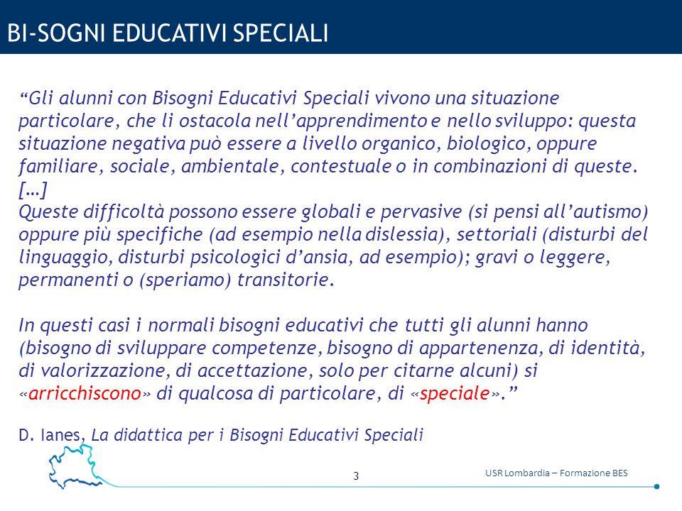 """3 USR Lombardia – Formazione BES BI-SOGNI EDUCATIVI SPECIALI """" Gli alunni con Bisogni Educativi Speciali vivono una situazione particolare, che li ost"""