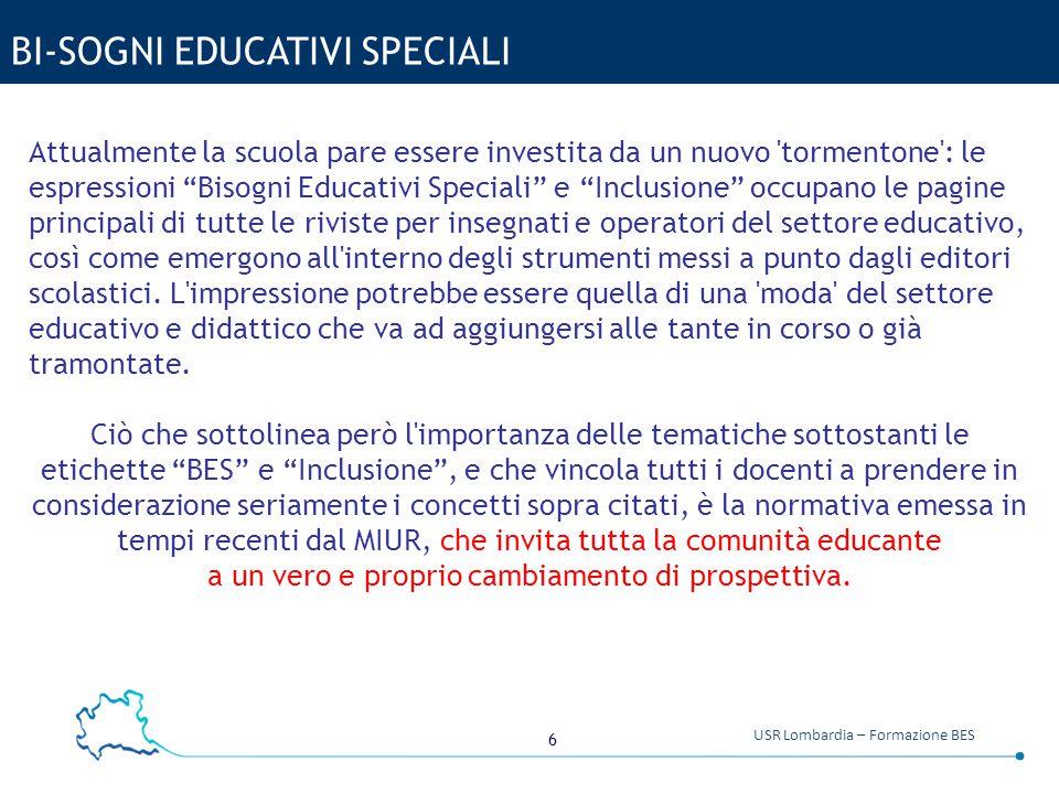 """6 USR Lombardia – Formazione BES BI-SOGNI EDUCATIVI SPECIALI Attualmente la scuola pare essere investita da un nuovo 'tormentone': le espressioni """"Bis"""