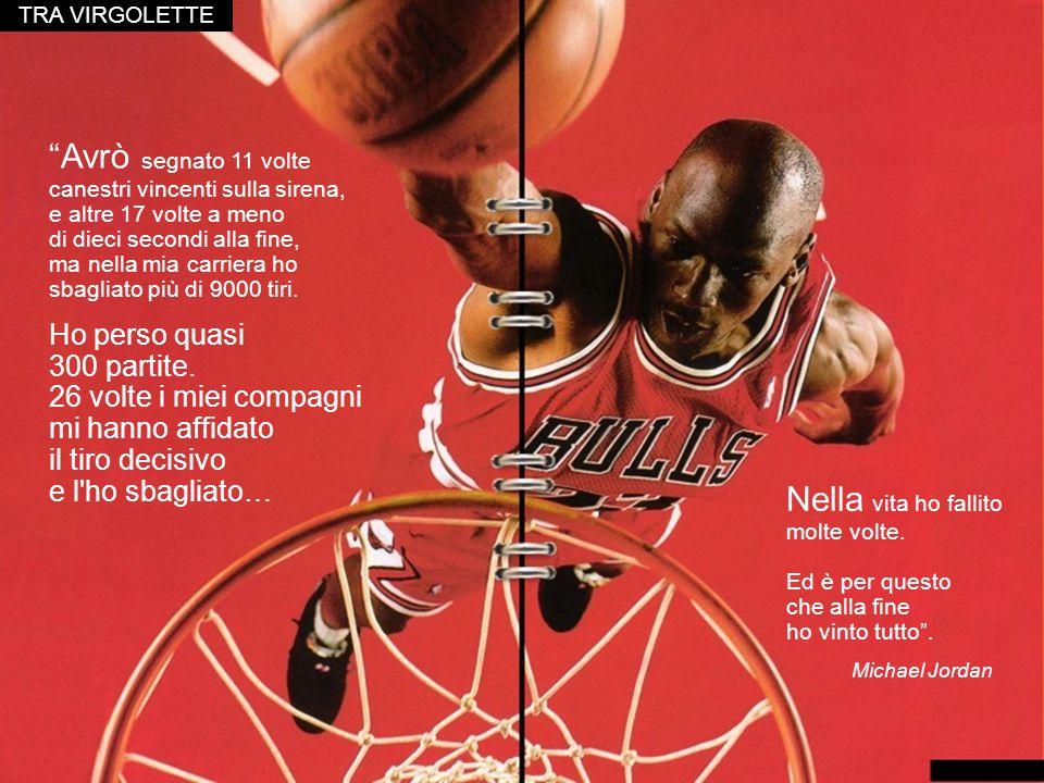 Michael Jordan Avrò segnato 11 volte canestri vincenti sulla sirena, e altre 17 volte a meno di dieci secondi alla fine, ma nella mia carriera ho sbagliato più di 9000 tiri.
