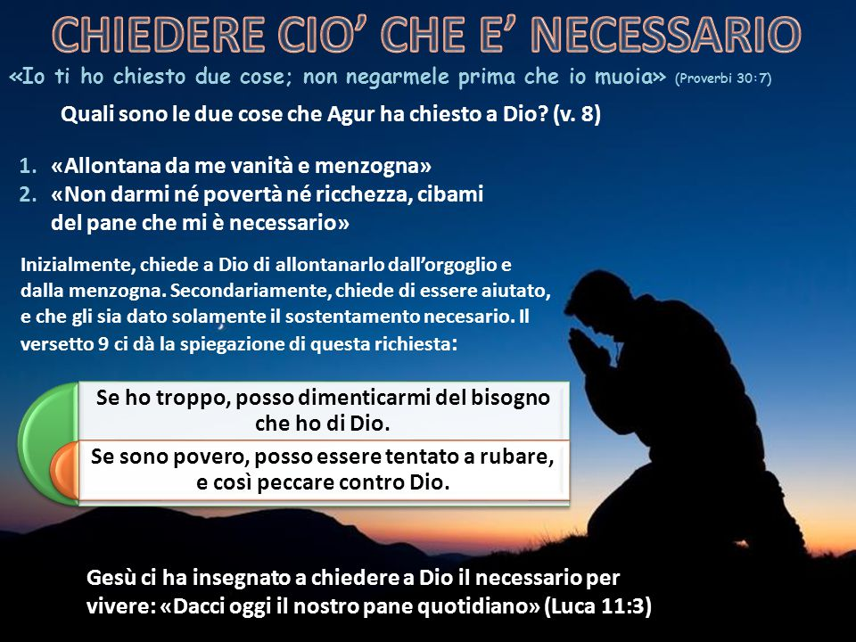 «Io ti ho chiesto due cose; non negarmele prima che io muoia» (Proverbi 30:7) Quali sono le due cose che Agur ha chiesto a Dio.