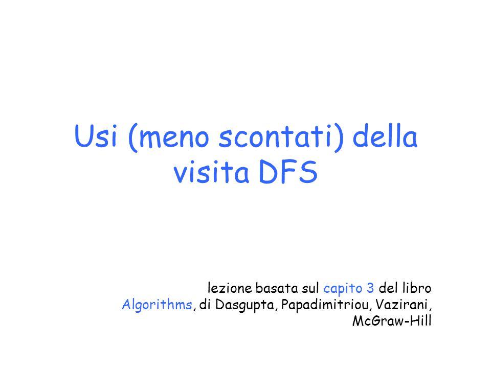 Usi (meno scontati) della visita DFS lezione basata sul capito 3 del libro Algorithms, di Dasgupta, Papadimitriou, Vazirani, McGraw-Hill
