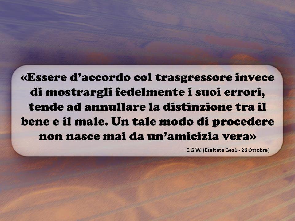 «Essere d'accordo col trasgressore invece di mostrargli fedelmente i suoi errori, tende ad annullare la distinzione tra il bene e il male.