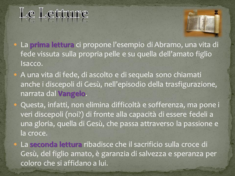 prima lettura La prima lettura ci propone l'esempio di Abramo, una vita di fede vissuta sulla propria pelle e su quella dell'amato figlio Isacco.