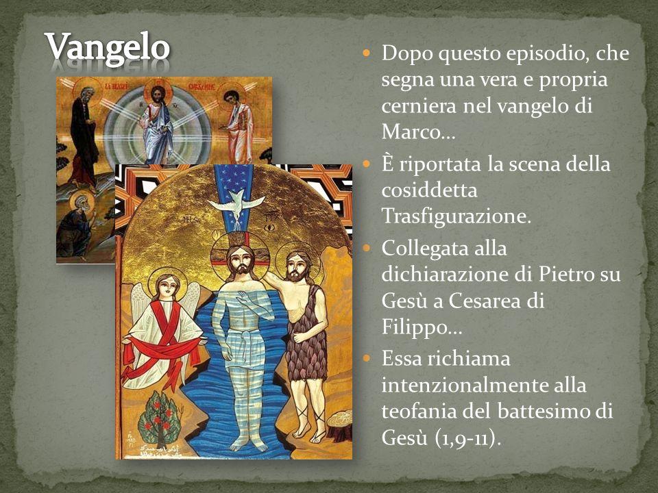 Dopo questo episodio, che segna una vera e propria cerniera nel vangelo di Marco… È riportata la scena della cosiddetta Trasfigurazione.