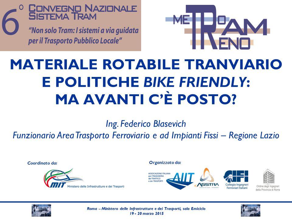 Roma – Ministero delle Infrastrutture e dei Trasporti, sala Emiciclo 19 - 20 marzo 2015 19 - 20 marzo 2015 Coordinato da: Organizzato da: MATERIALE ROTABILE TRANVIARIO E POLITICHE BIKE FRIENDLY: MA AVANTI C'È POSTO.