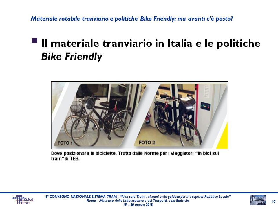 """ Il materiale tranviario in Italia e le politiche Bike Friendly 10 6° CONVEGNO NAZIONALE SISTEMA TRAM - """"Non solo Tram: I sistemi a via guidata per i"""
